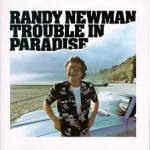Trouble In Paradise - Randy Newman